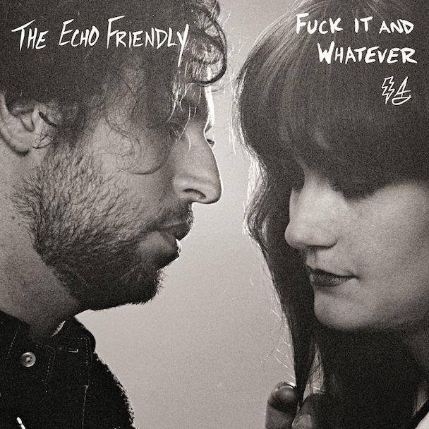 The Echo-Friendly | Fuck It and Whatever
