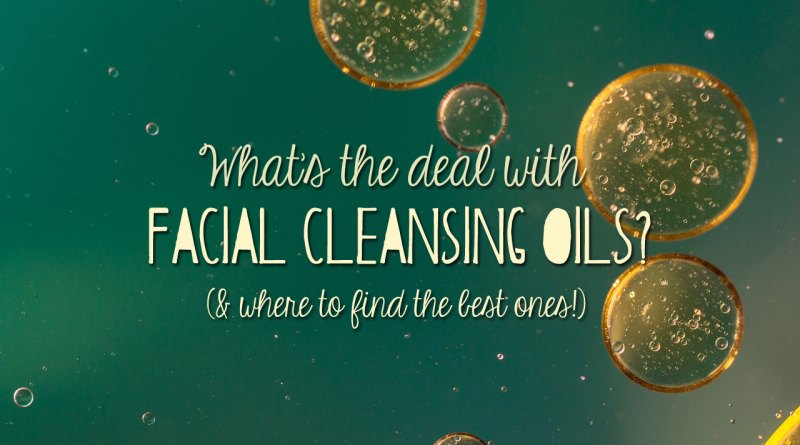 Budget-Friendly Cleansing Oils for Ya Face & Why You Want Them