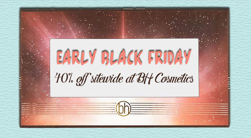 Early Black Friday: 40% Off at BH Cosmetics