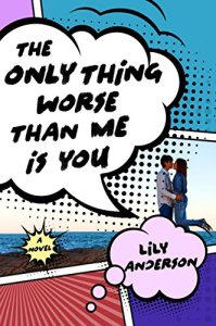 """The Only Thing Worse Than Me Is You"" by Lily Anderson"
