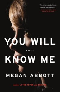"""You Will Know Me"" by Megan Abbott"