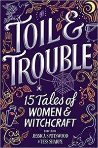 Toil and Trouble Anthology Edited by Jessica Spotswood and Tess Sharpe Book Cover