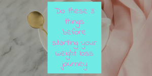 3 Things To Do Before Starting Your Weight-loss Journey