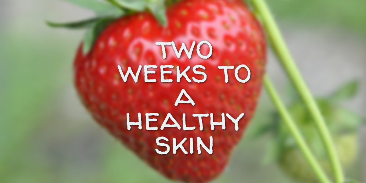 How to get a healthy skin in two weeks
