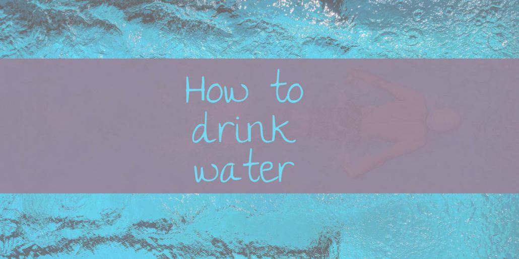 How to drink water-brokegirlsgetfixed.com
