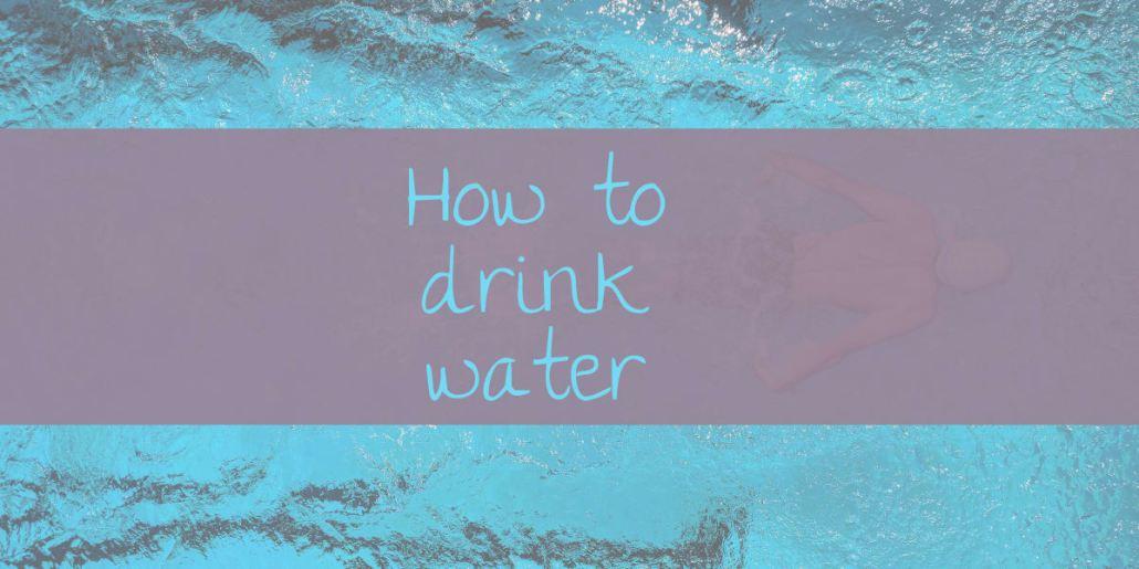 How to drink water-brokegirlsgetfixed.com
