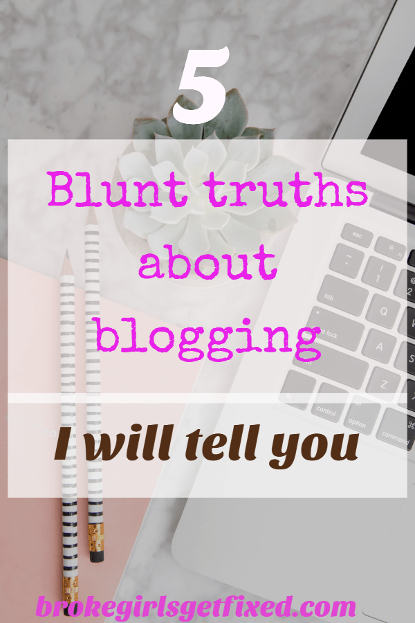 5 blunt truths about blogging I will tell you