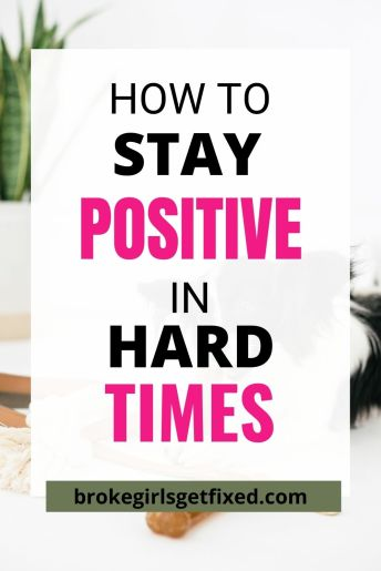 how to stay positive in hard times