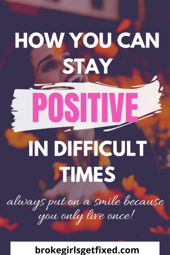how to stay positive in difficult times