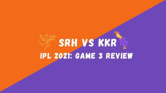 SRH Vs KKR IPL 2021 Match Review