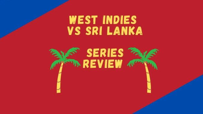 West Indies Vs Sri Lanka 2021 Series Review Banner
