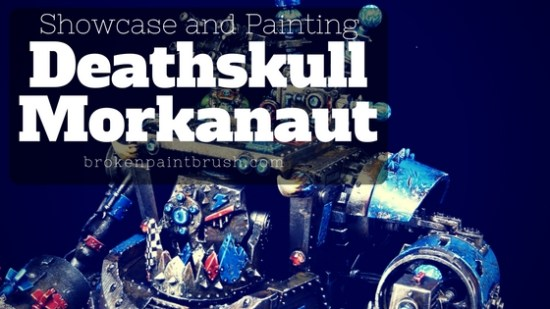 Showcase of Deathskull Morkanaut