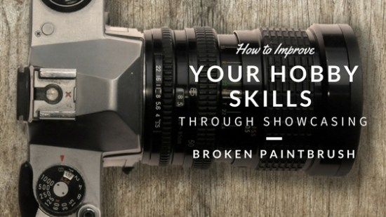 How to Improve Your Hobby Skills Through Showcasing