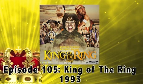 EPISODE 105: King Of The Ring 1993