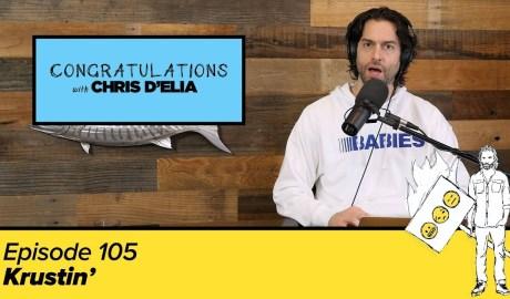 Congratulations Podcast w/ Chris D'Elia #105 - Krustin'