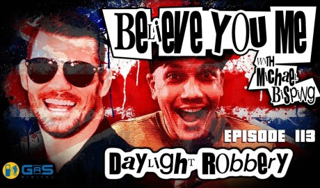 Believe You Me w/Michael Bisping #113 FULL VIDEO - Daylight Robbery