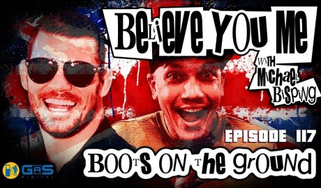 Believe You Me w/Michael Bisping #117 - Boots On The Ground
