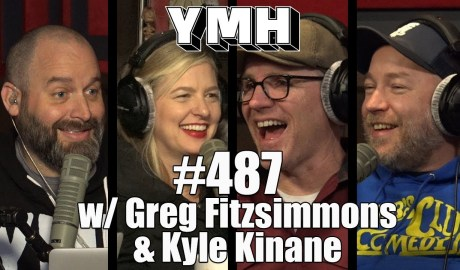 Your Mom's House Podcast - Ep. 487 w/ Greg Fitzsimmons and Kyle Kinane