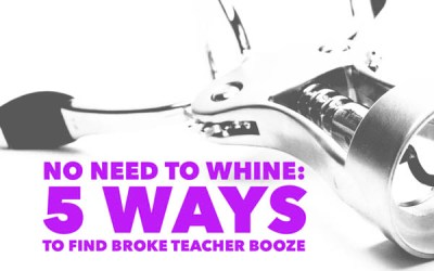 No Need to Whine: 6 Ways to Find Broke Teacher Booze