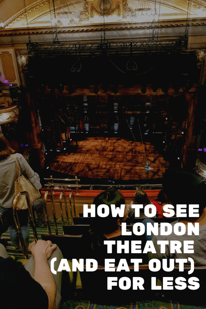 How to see London theatre for less, including how I got dinner and a show for £10.