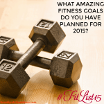 What are Your Fitness Goals for 2015? #FitList15 Linky Party is LIVE!