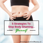 5 Strategies To Stop Body Shaming…Yourself