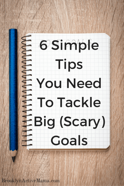 6 Simple Tips You Need To Tackle Big Scary Goals