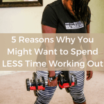 5 Reasons Why You Might Want To Spend LESS Time Working Out