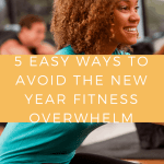 5 Ways To Avoid The New Years Fitness Overwhelm