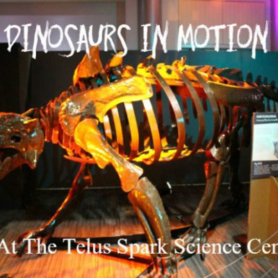 Dinosaurs In Motion at Telus Spark Science Centre!