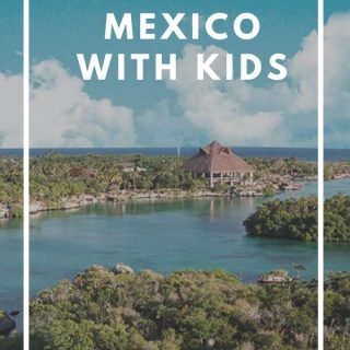 HOW TO ENJOY MEXICO WITH KIDS – FAMILY FUN & TRAVEL