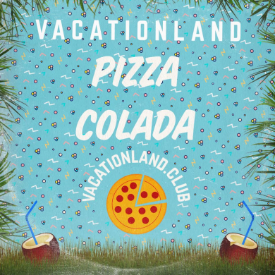 Photo of Vacationland #27 – Pizza Colada