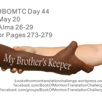 "#BOMTC Day 44, May 20~Alma 26-29 or Pages 273-279: My Brother's Keeper--Caring for God's ""Peeps"""
