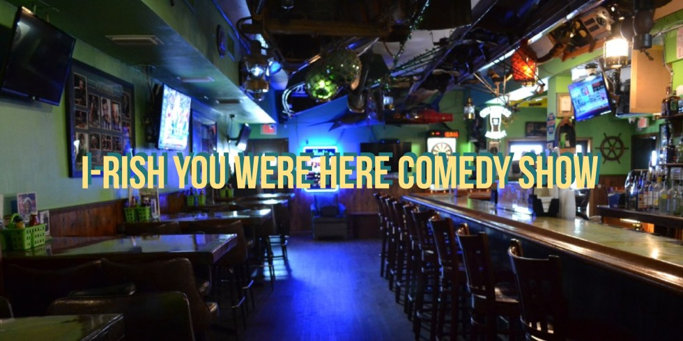 I-Rish You Were Here Comedy Show at Kelly Brothers Irish Pub