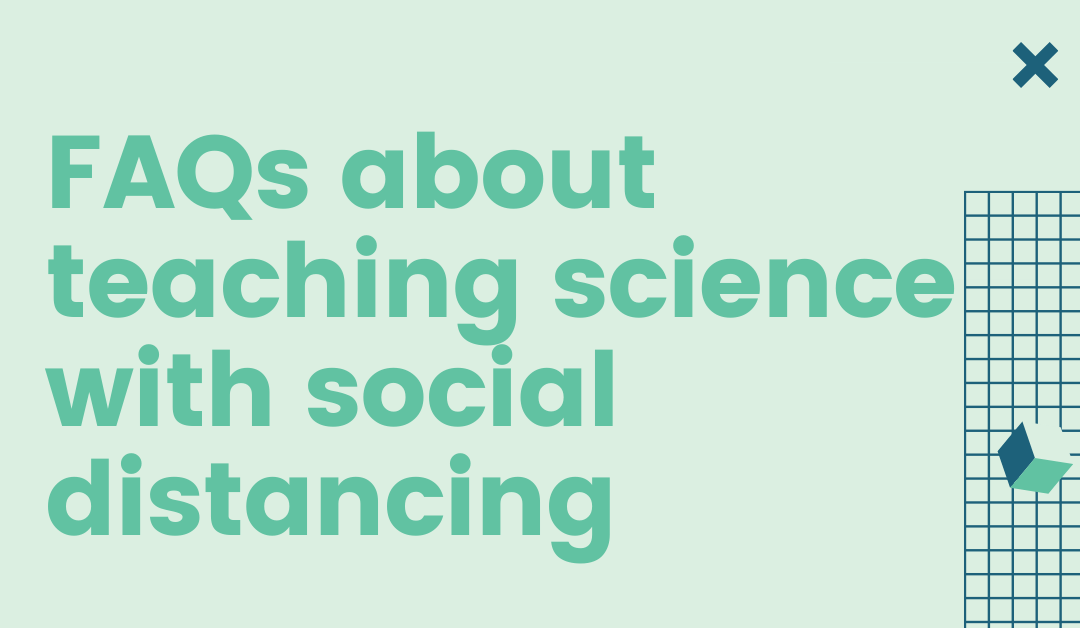 FAQs about Teaching Science with Social Distancing