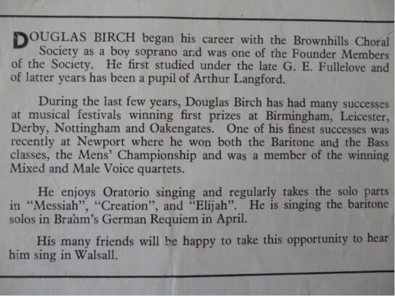 from a  concert programme notes of that era which gives a resume of Mr.Douglas Birch , one of the Brownhills Choral Society's soloists. Image supplied by David Evans.
