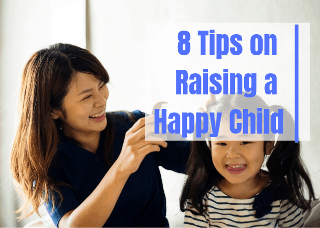 8 Tips on Raising A Happy Child