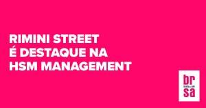 Rimini Street - Cliente BRSA - Branding and Sales é destaque na HSM Management