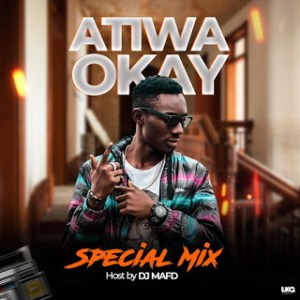 Atiwa Okay Special Mixtape Hosted By DJ Mafdee
