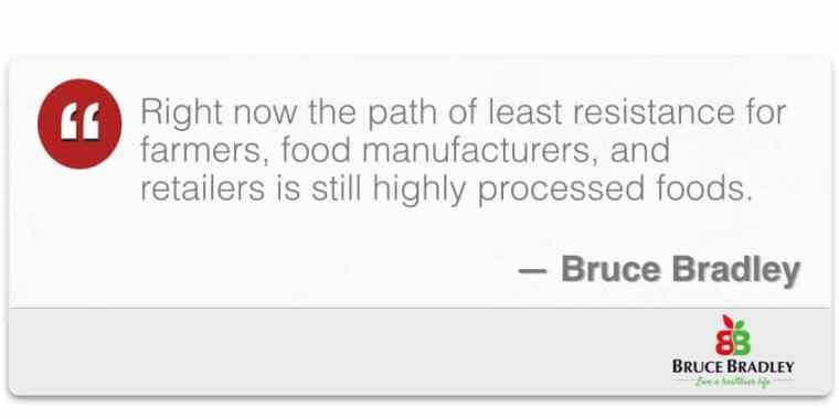 Right now the path of least resistance ... is still highly processed foods.