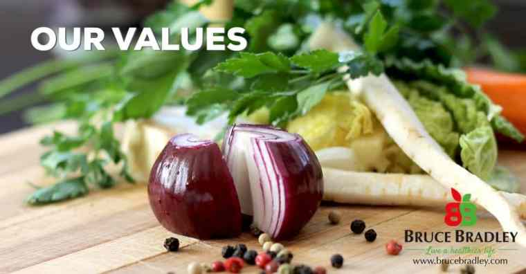 Our food values at brucebradley.com are: