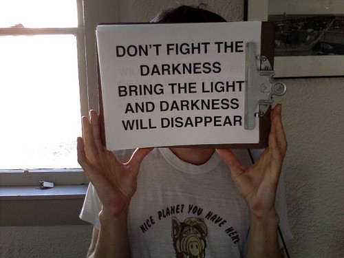 light the way dont fight the darkness