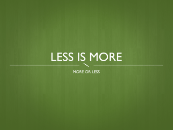 less is_more by lukeafirth-d6ccowa