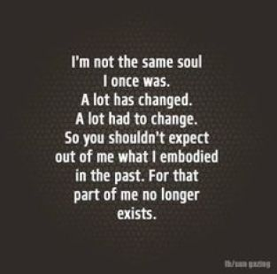 not the same soul change do not expect