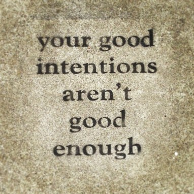 good intentions not enough help