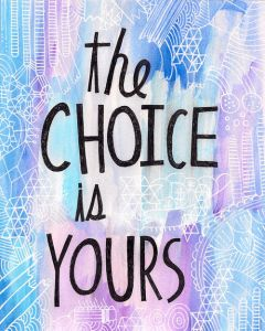 the choice is yours life