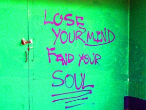 afraid lose mind find soul life