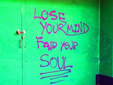 afraid lose mind find soul life