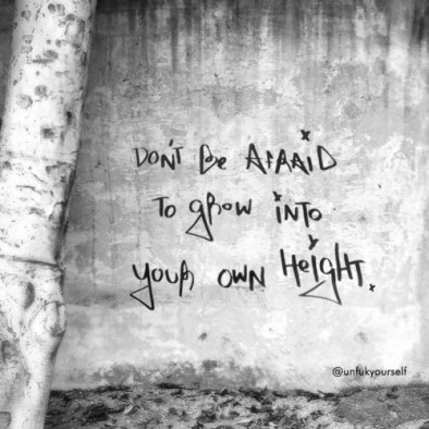 afraid to grow into your heights life lose