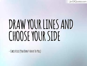 draw your lines and choose your side moral